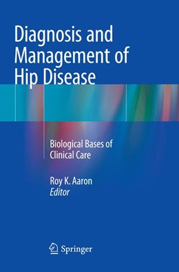 Abbildung von Aaron | Diagnosis and Management of Hip Disease | Softcover reprint of the original 1st ed. 2015 | 2016 | Biological Bases of Clinical C...