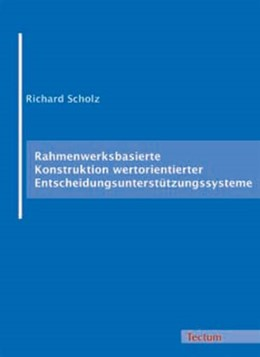 Abbildung von Scholz | Rahmenwerksbasierte Konstruktion wertorientierter Entscheidungsunterstützungssysteme | 2005 | Zugl. Diss. Universität Mannhe...