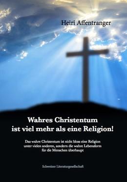 Abbildung von Affentranger | Wahres Christentum ist viel mehr als eine Religion! | 1. Auflage | 2017 | beck-shop.de