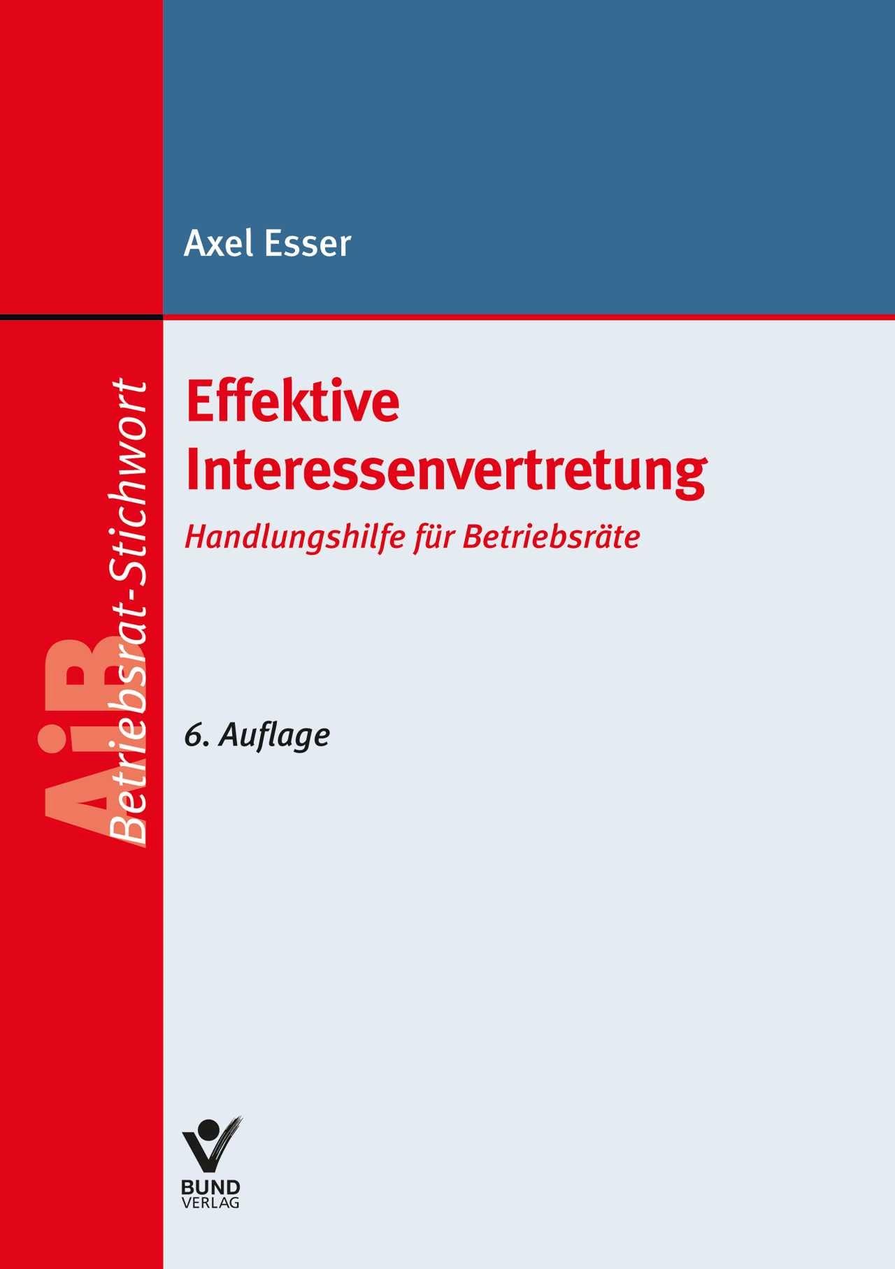 Effektive Interessenvertretung | Esser | 6., vollständig überarbeitete Auflage, 2018 | Buch (Cover)