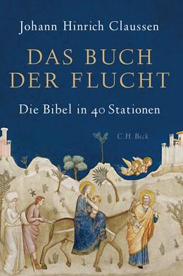 Abbildung von Claussen, Johann Hinrich | Das Buch der Flucht | 2018 | Die Bibel in 40 Stationen