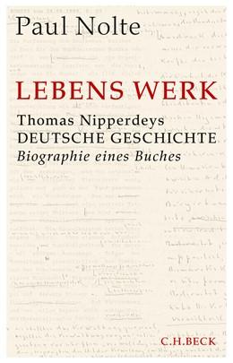 Abbildung von Nolte | Lebens Werk | 2018 | Thomas Nipperdeys Deutsche Ges...