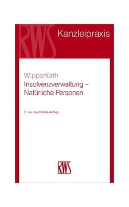 Abbildung von Wipperfürth | Insolvenzverwaltung - Natürliche Personen | 2., neu bearbeitete Auflage | 2018 | 2