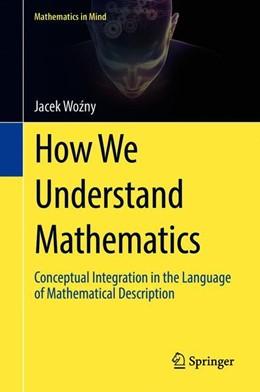 Abbildung von Wozny | How We Understand Mathematics | 1st ed. 2018 | 2018 | Conceptual Integration in the ...
