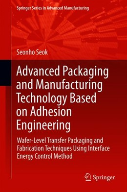 Abbildung von Seok | Advanced Packaging and Manufacturing Technology Based on Adhesion Engineering | 1. Auflage | 2018 | beck-shop.de
