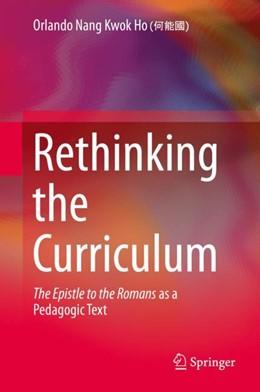 Abbildung von Ho | Rethinking the Curriculum | 1st ed. 2018 | 2018 | The Epistle to the Romans as a...