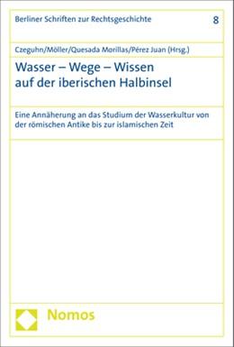 Abbildung von Czeguhn / Möller   Wasser - Wege - Wissen auf der iberischen Halbinsel   1. Auflage   2018   beck-shop.de