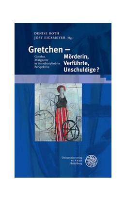 Abbildung von Roth / Eickmeyer   Gretchen - Mörderin, Verführte, Unschuldige?   1. Auflage   2018   beck-shop.de