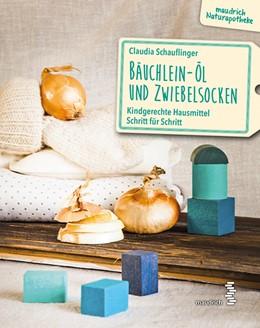 Abbildung von Schauflinger | Bäuchlein-Öl & Zwiebelsocken | 2018 | Kindgerechte Hausmittel Schrit...