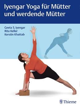 Abbildung von Iyengar Yoga für Mütter und werdende Mütter | 1. Auflage | 2018 | beck-shop.de