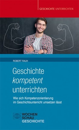 Abbildung von Rauh | Geschichte kompetent unterrichten | 1. Auflage | 2018 | beck-shop.de