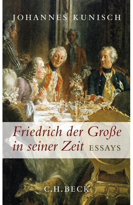 Cover: Johannes Kunisch, Friedrich der Große in seiner Zeit