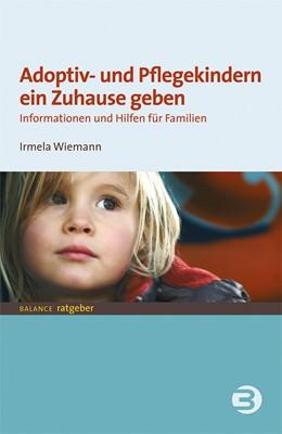 Abbildung von Wiemann | Adoptiv- und Pflegekindern ein Zuhause geben | 5. korrigierte und aktualisierte Auflage 2018 | 2018 | Informationen und Hilfen für F...