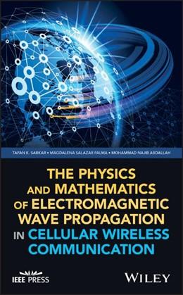 Abbildung von Sarkar / Salazar Palma / Abdallah | The Physics and Mathematics of Electromagnetic Wave Propagation in Cellular Wireless Communication | 2018