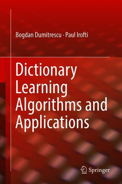 Dictionary Learning Algorithms and Applications | Dumitrescu / Irofti | 1st ed. 2018, 2018 | Buch (Cover)