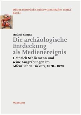 Abbildung von Samida | Die archäologische Entdeckung als Medienereignis | 2018 | Heinrich Schliemann und seine ... | 3