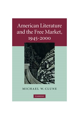Abbildung von Clune | American Literature and the Free Market, 1945-2000 | 2010 | 158