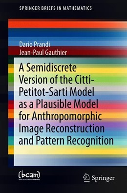 Abbildung von Prandi / Gauthier | A Semidiscrete Version of the Citti-Petitot-Sarti Model as a Plausible Model for Anthropomorphic Image Reconstruction and Pattern Recognition | 1st ed. 2018 | 2018