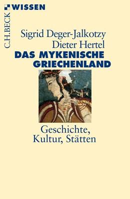 Abbildung von Deger-Jalkotzy, Sigrid / Hertel, Dieter | Das mykenische Griechenland | 2018 | Geschichte, Kultur, Stätten | 2860