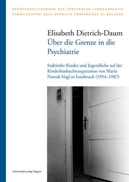 Abbildung von Dietrich-Daum | Über die Grenze in die Psychiatrie | zahlreiche s/w-Abbildungen | 2018 | Südtiroler Kinder und Jugendli... | 44