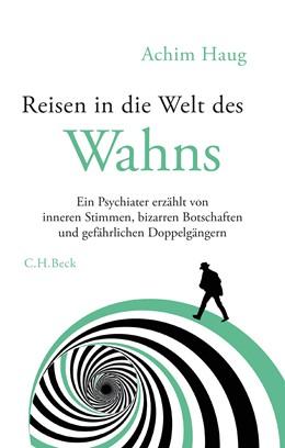 Abbildung von Haug, Achim | Reisen in die Welt des Wahns | 1. Auflage | 2019 | beck-shop.de