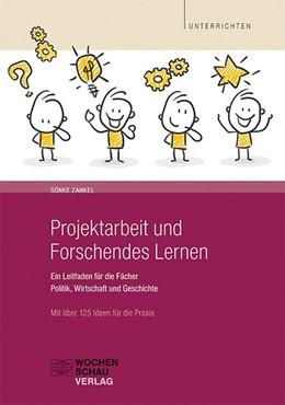 Abbildung von Zankel | Projektarbeit und Forschendes Lernen | 1. Auflage | 2018 | Ein Leitfaden für die Fächer P...
