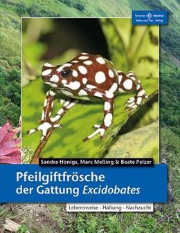 Abbildung von Honigs / Meßing / Pelzer | Pfeilgiftfrösche der Gattung Excidobates | 2018 | Lebensweise, Haltung, Nachzuch...