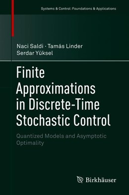 Abbildung von Saldi / Yüksel / Linder | Finite Approximations in Discrete-Time Stochastic Control | 1st ed. 2018 | 2018 | Quantized Models and Asymptoti...