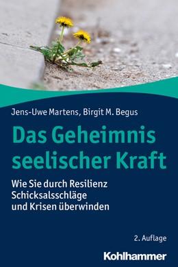Abbildung von Martens / Begus | Das Geheimnis seelischer Kraft | 2. Auflage | 2018 | Wie Sie durch Resilienz Schick...