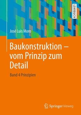 Abbildung von Moro | Baukonstruktion - vom Prinzip zum Detail | 2020 | Band 4 Prinzipien