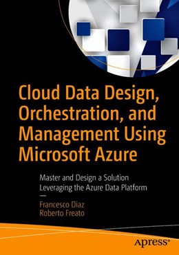 Abbildung von Diaz / Freato | Cloud Data Design, Orchestration, and Management Using Microsoft Azure | 1st ed. | 2018 | Master and Design a Solution L...