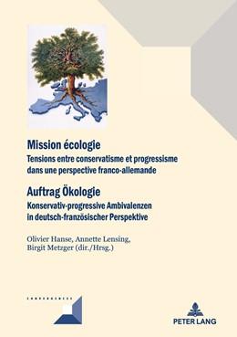 Abbildung von Hanse / Metzger / Lensing | Mission écologie/Auftrag Oekologie | 1. Auflage | 2018 | Tensions entre conservatisme e...