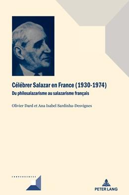Abbildung von Dard / Sardinha-Desvignes | Célébrer Salazar en France (19301974) | 1. Auflage | 2017 | Du philosalazarisme au salazar...