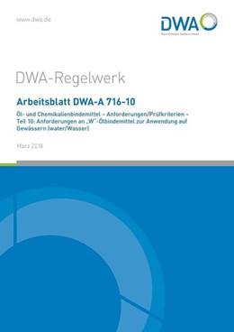 Abbildung von Deutsche Vereinigung für Wasserwirtschaft | Arbeitsblatt DWA-A 716-10 Öl- und Chemikalienbindemittel - Anforderungen/Prüfkriterien - Teil 10: Anforderungen an