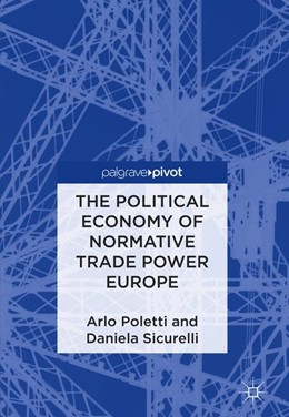 Abbildung von Poletti / Sicurelli | The Political Economy of Normative Trade Power Europe | 1st ed. 2018 | 2018
