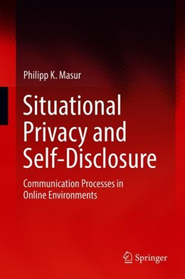 Abbildung von Masur   Situational Privacy and Self-Disclosure   1st ed. 2019   2018   Communication Processes in Onl...