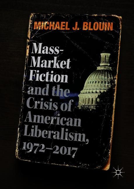 Mass-Market Fiction and the Crisis of American Liberalism, 1972–2017 | Blouin | 1st ed. 2018, 2018 | Buch (Cover)