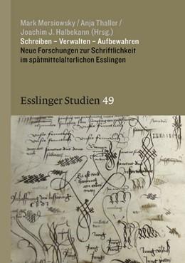 Abbildung von Mersiowsky / Thaller / Halbekann   Schreiben - Verwalten - Aufbewahren   2018   Neue Forschungen zur Schriftli...