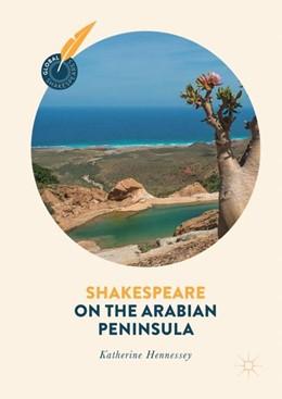 Abbildung von Hennessey   Shakespeare on the Arabian Peninsula   1st ed. 2018   2018
