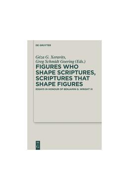 Abbildung von Xeravits / Goering | Figures who Shape Scriptures, Scriptures that Shape Figures | 2018 | Essays in Honour of Benjamin G...