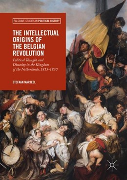 Abbildung von Marteel | The Intellectual Origins of the Belgian Revolution | 1st ed. 2018 | 2018 | Political Thought and Disunity...