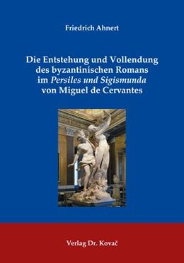 Abbildung von Ahnert | Die Entstehung und Vollendung des byzantinischen Romans im Persiles und Sigismunda von Miguel de Cervantes | 2018 | 31