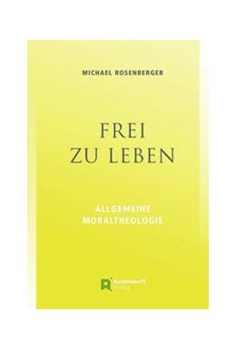 Abbildung von Rosenberger | Frei zu leben | 1. Auflage | 2018 | beck-shop.de