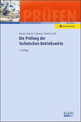 Abbildung von Krause | Die Prüfung der Technischen Betriebswirte | 9. Auflage | 2019 | beck-shop.de