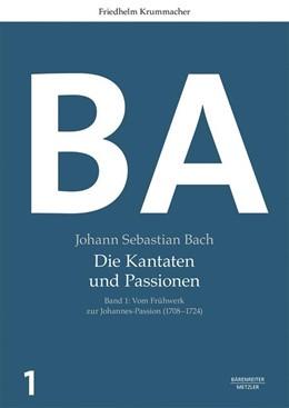 Abbildung von Krummacher | Johann Sebastian Bach: Die Kantaten und Passionen | 1. Auflage | 2018 | beck-shop.de
