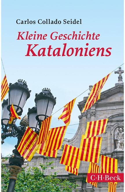 Cover: Carlos Collado Seidel, Kleine Geschichte Kataloniens