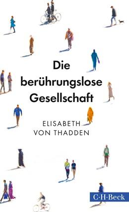 Abbildung von Thadden, Elisabeth von | Die berührungslose Gesellschaft | 1. Auflage | 2018 | 6327 | beck-shop.de