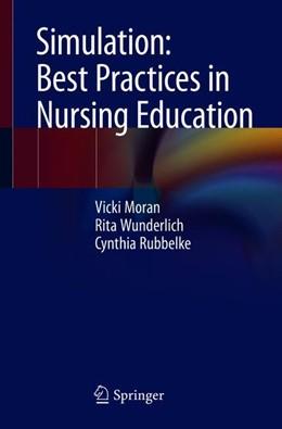 Abbildung von Moran / Wunderlich / Rubbelke | Simulation: Best Practices in Nursing Education | 1st ed. 2018 | 2018