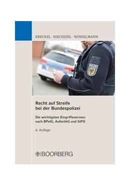 Abbildung von Kreckel / Niechziol / Winkelmann | Recht auf Streife bei der Bundespolizei | 2018 | Die wichtigsten Eingriffsnorme...