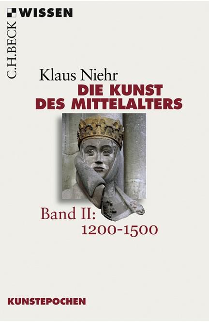 Cover: Klaus Niehr, Die Kunst des Mittelalters Band 2: 1200 bis 1500